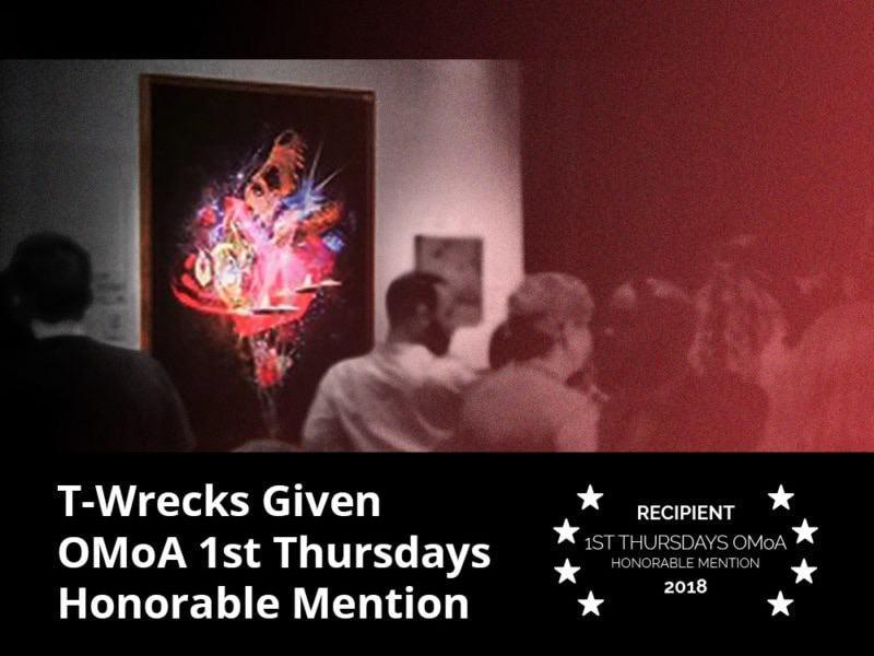 T-Wrecks Given OMoA 1st Thursdays Honorable Mention