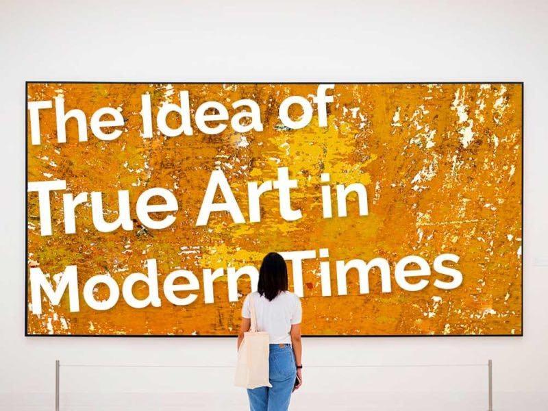 The Idea of True Art in Modern Times