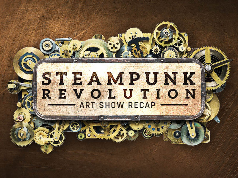 Steampunk Revolution Art Show Recap