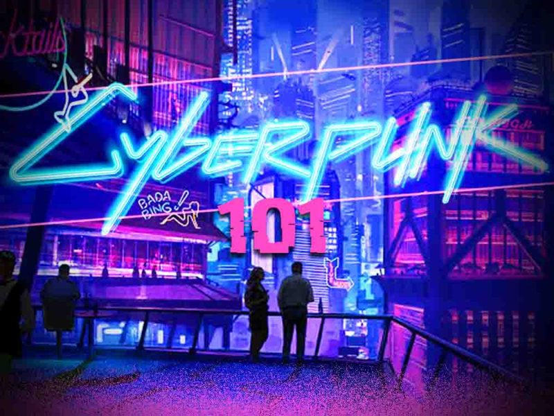 Cyberpunk 101: Mostly Everything You Need to Know About Cyberpunk